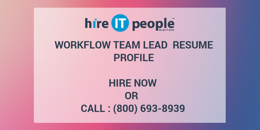 workflow team lead resume profile hire it people we get it done
