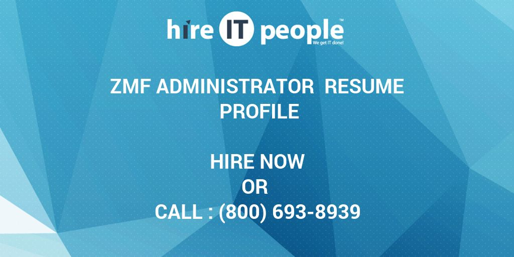 ZMF Administrator Resume Profile - Hire IT People - We get IT done