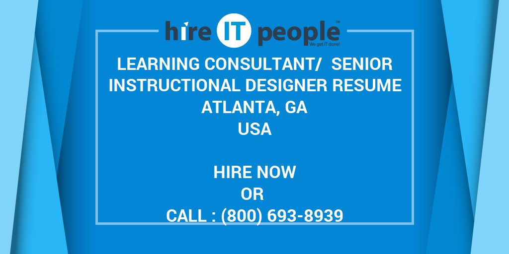 LEARNING CONSULTANT/ SENIOR INSTRUCTIONAL DESIGNER RESUME Atlanta, GA    Hire IT People   We Get IT Done  Instructional Designer Resume
