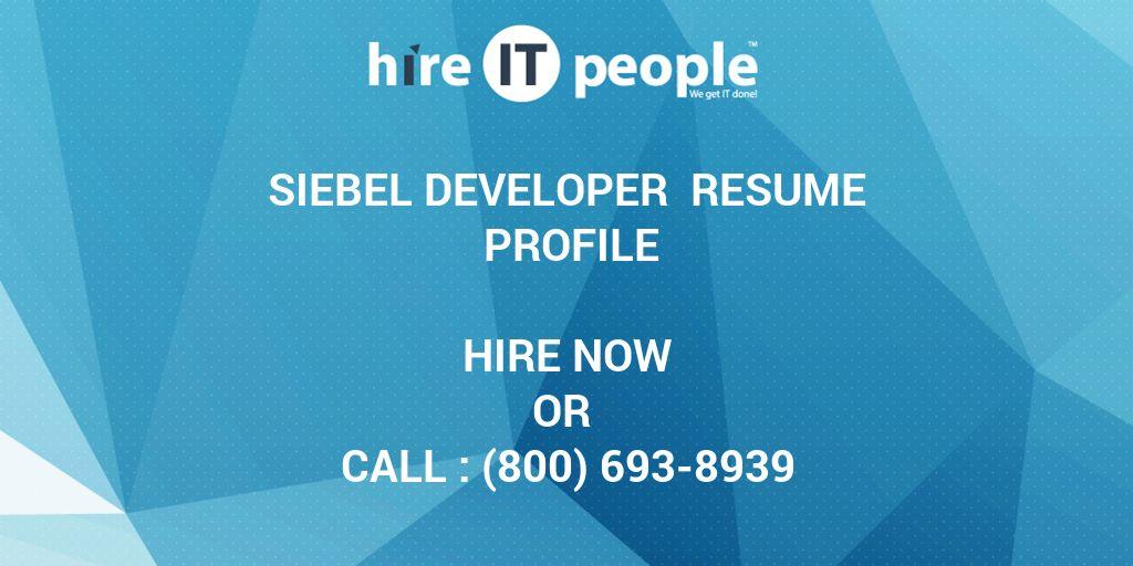 Siebel Developer Resume Profile - Hire IT People - We get IT done