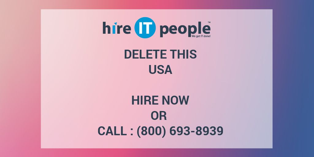 Delete This - Hire IT People - We get IT done