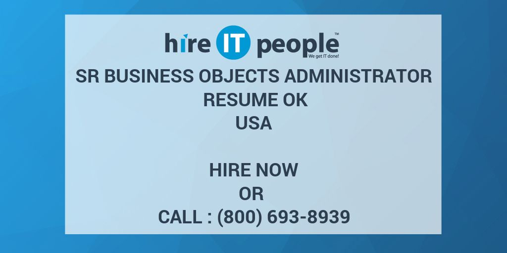 Sr Business Objects Administrator RESUME OK Hire IT People We