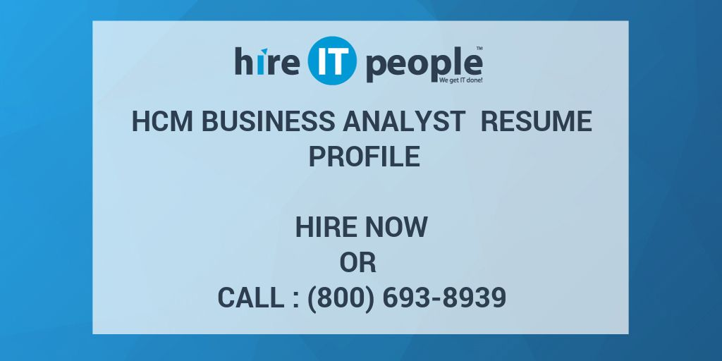 hcm business analyst resume profile - hire it people