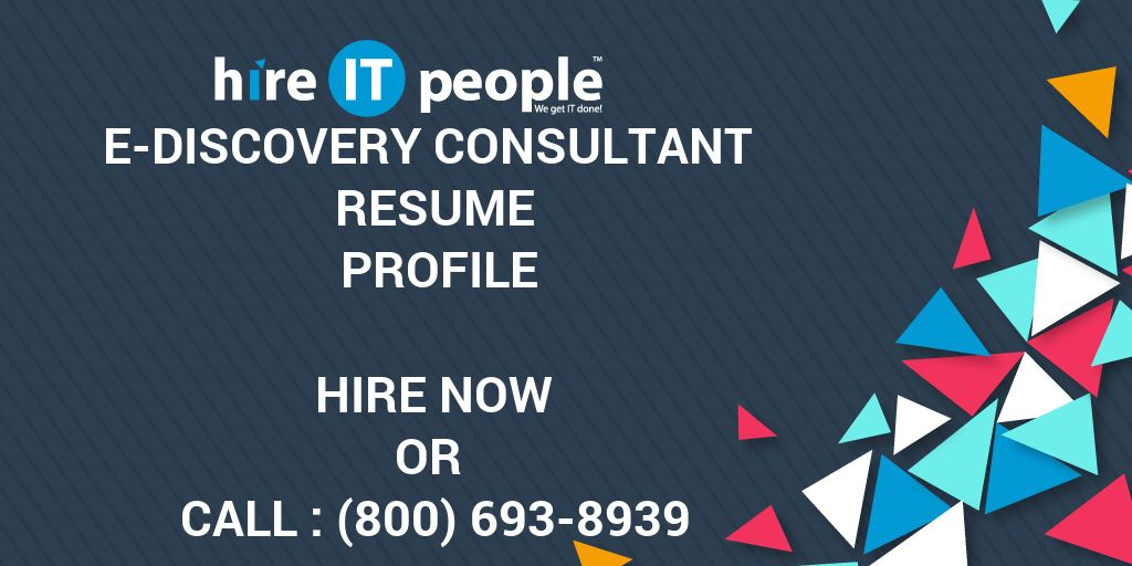 e discovery consultant resume profile hire it people we get it done