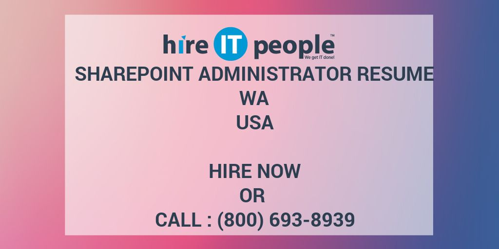 SharePoint Administrator RESUME WA Hire IT People We get IT done