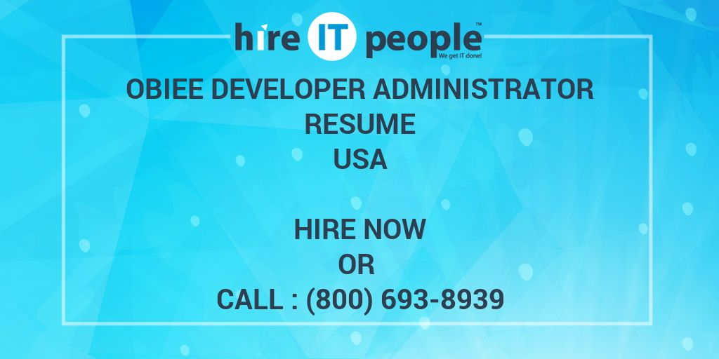 Obiee Developer Administrator Resume Hire It People We Get It Done