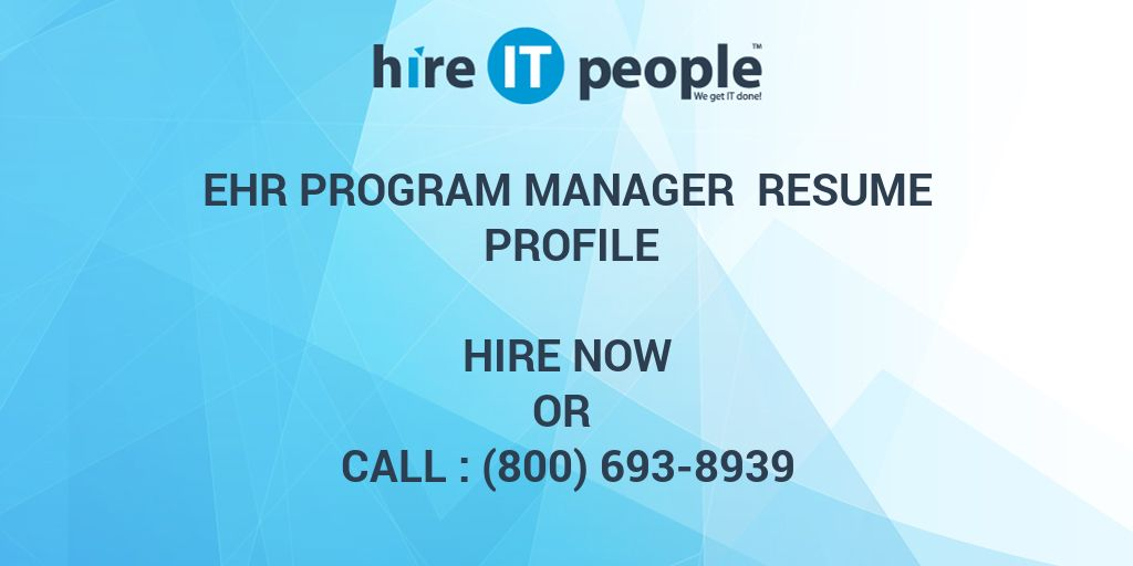 EHR Program Manager Resume Profile - Hire IT People - We get IT done