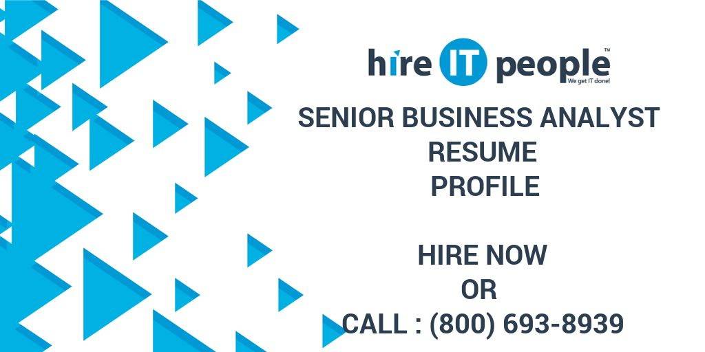 Senior Business Analyst Resume Profile - Hire IT People - We get IT done