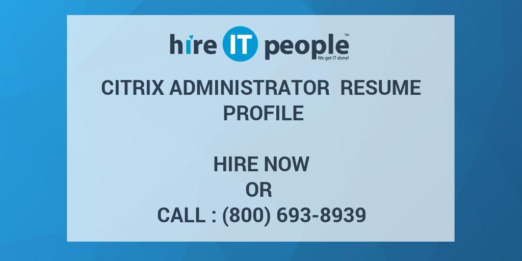 Citrix Administrator Resume Profile - Hire IT People - We