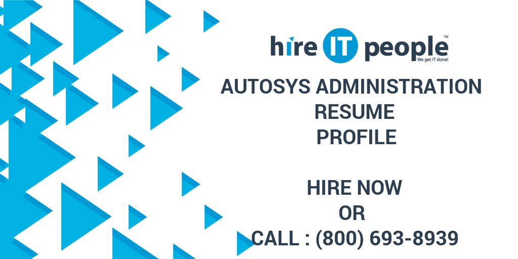 autosys administration resume profile hire it people we get it done