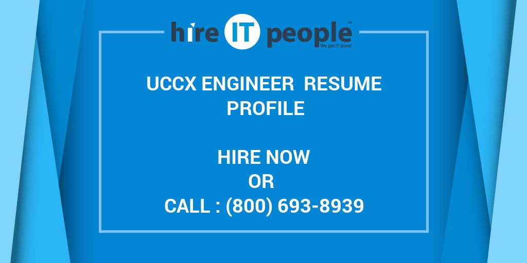 UCCX Engineer Resume Profile - Hire IT People - We get IT done