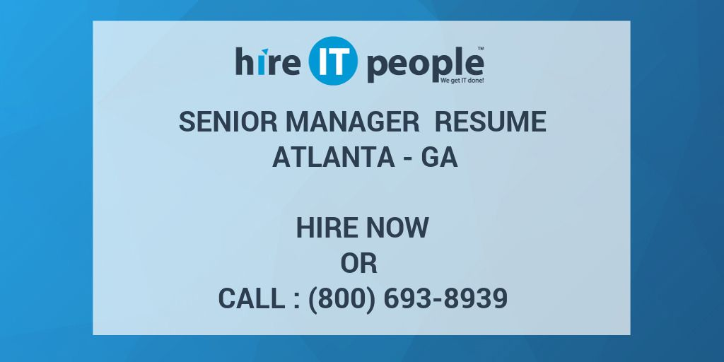 Senior Manager Resume Atlanta - GA - Hire IT People - We get IT done