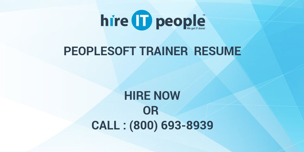 PeopleSoft Trainer Resume - Hire IT People - We get IT done