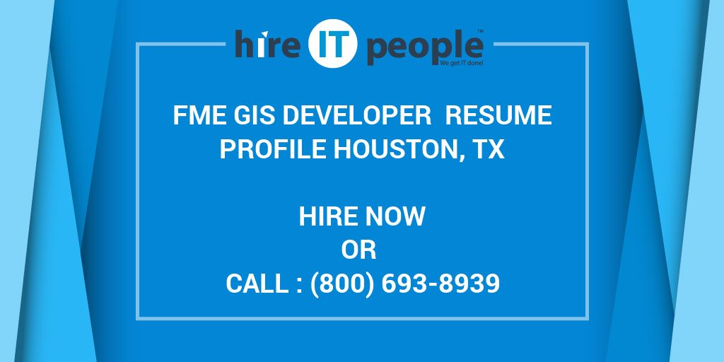 fme gis developer resume profile houston tx hire it people we