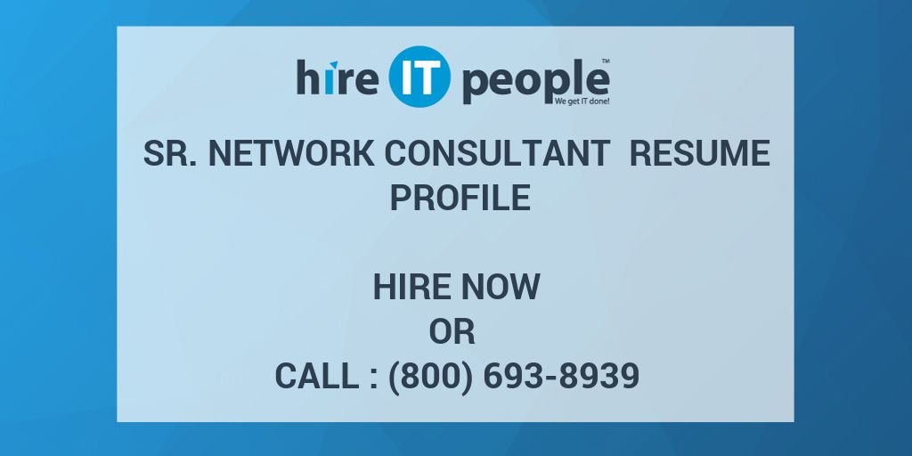 Sr. Network Consultant Resume Profile - Hire IT People - We get IT done