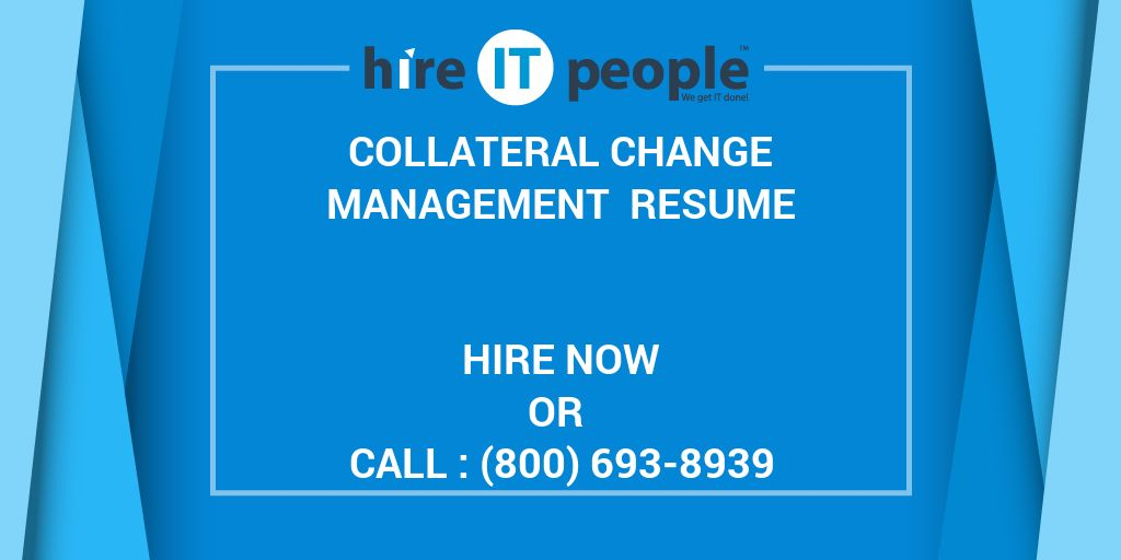 Collateral Change Management Resume - Hire IT People - We get IT done
