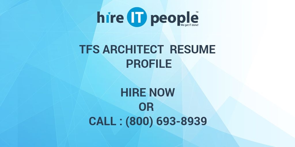 TFS Architect Resume Profile - Hire IT People - We get IT done
