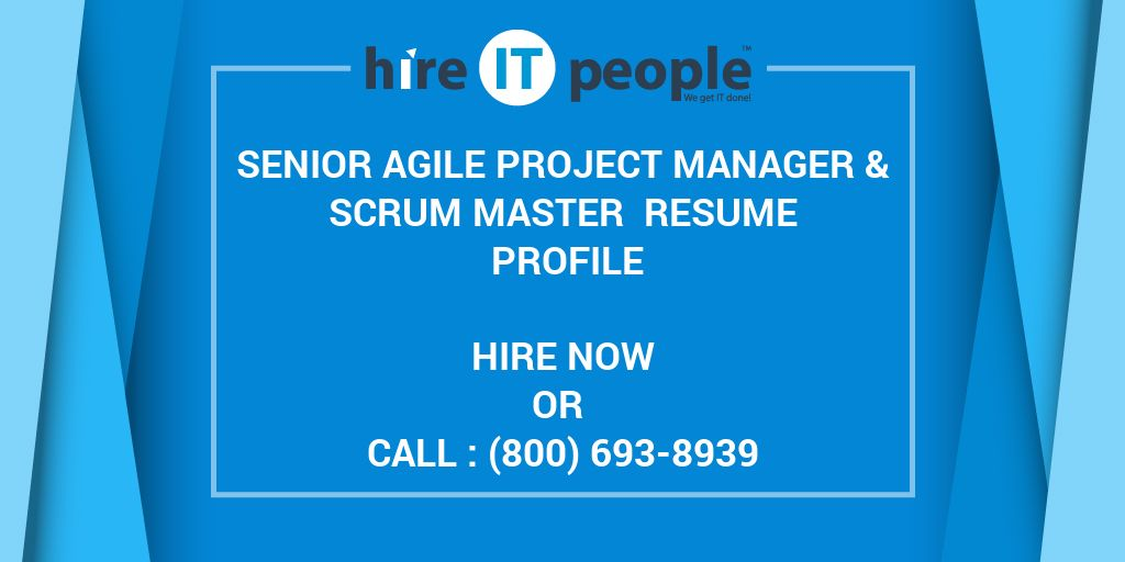 senior agile project manager  u0026 scrum master resume profile - hire it people