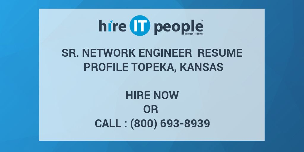 Sr  Network Engineer Resume Profile Topeka, Kansas - Hire IT