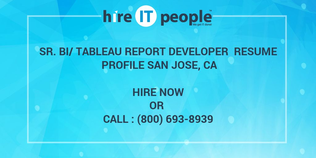sr bitableau report developer resume profile san jose ca hire it people we get it done - Tableau Developer Resume