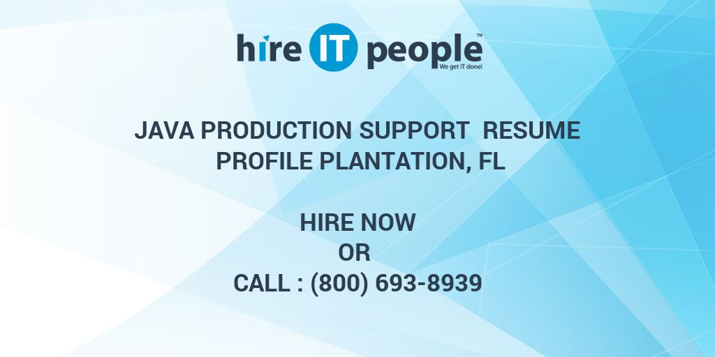 Java Production Support Resume Profile Plantation FL Hire IT