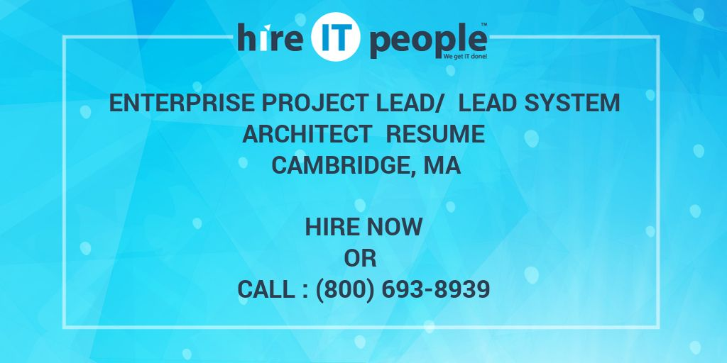 enterprise project lead lead system architect resume resume cambridge ma hire it people we get it done