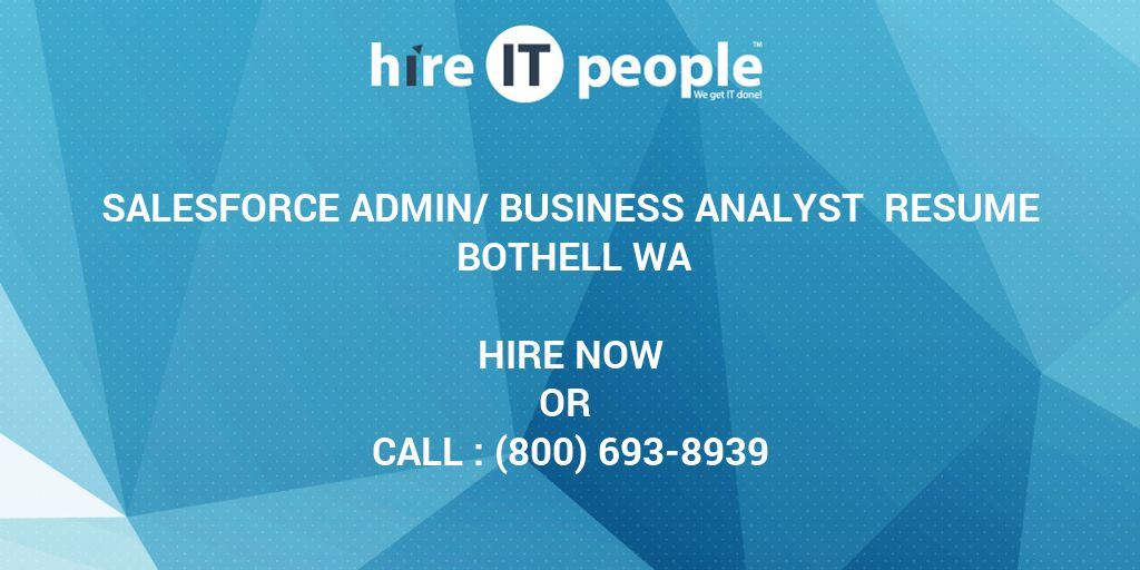 salesforce adminbusiness analyst resume bothell wa hire it people we get it done