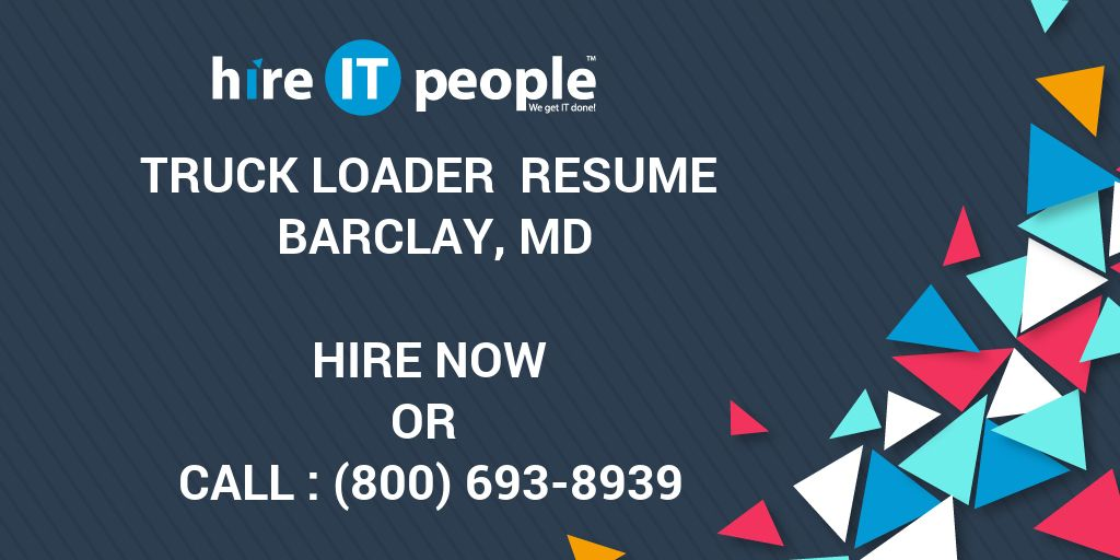 truck loader resume barclay md hire it people we get it done