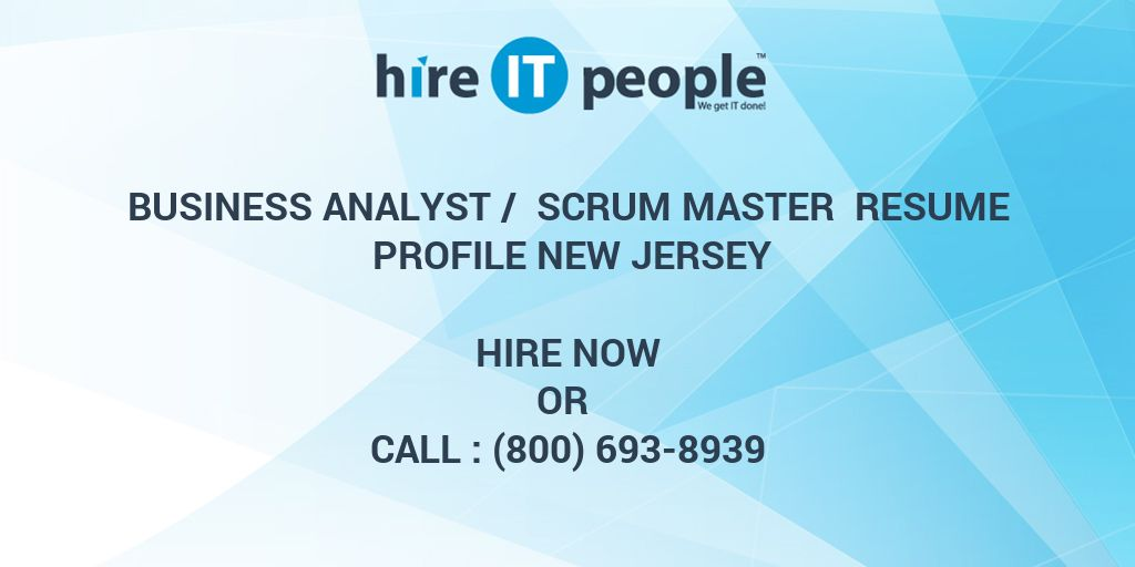 business analyst scrum master resume profile new jersey hire it people we get it done