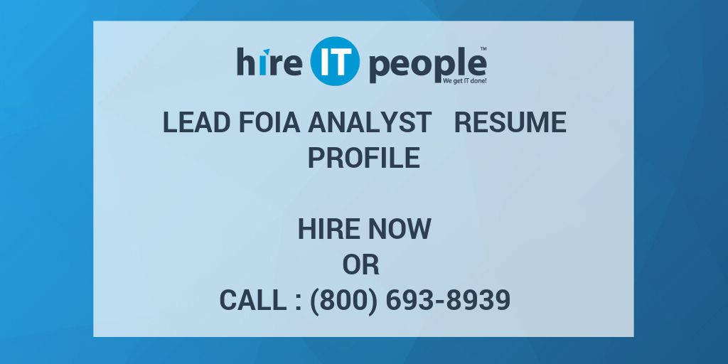 Lead FOIA Analyst Resume Profile - Hire IT People - We get IT done