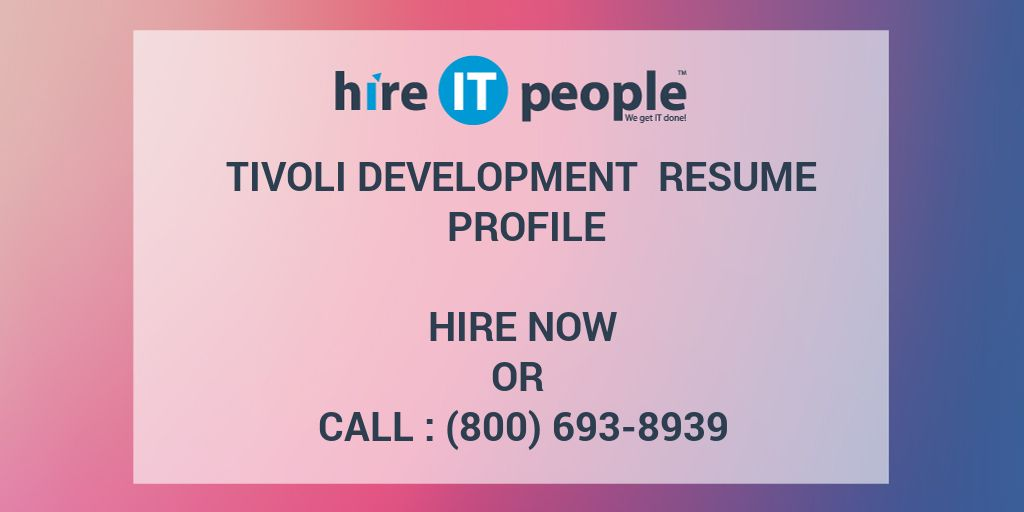 Tivoli Development Resume Profile - Hire IT People - We get