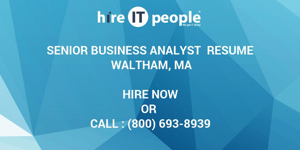 Senior Business Analyst Resume Waltham, MA - Hire IT People - We get ...