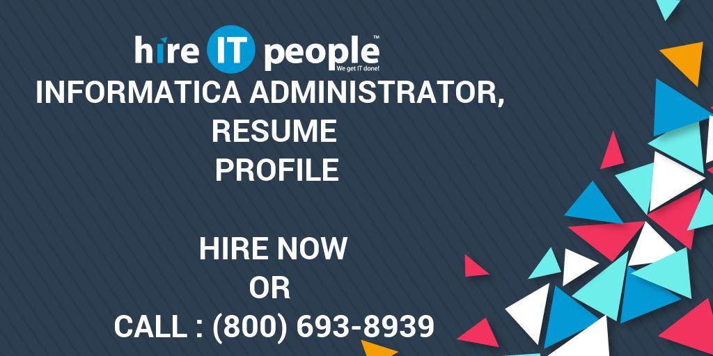 Informatica Administrator, Resume Profile - Hire IT People - We ...