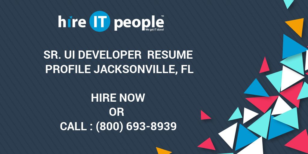 Sr. UI Developer Resume Profile Jacksonville, FL   Hire IT People   We Get  IT Done  Ui Developer Resume