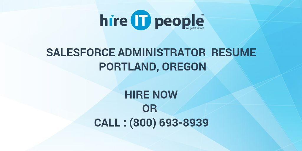 Salesforce Administrator Resume Portland, Oregon - Hire IT People ...