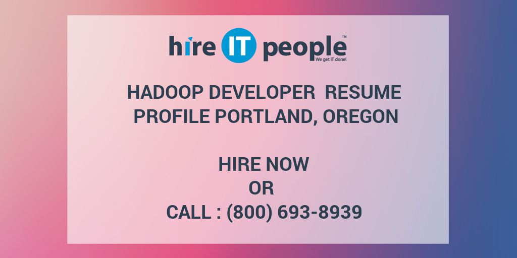 hadoop developer resume profile portland oregon hire it people we get it done