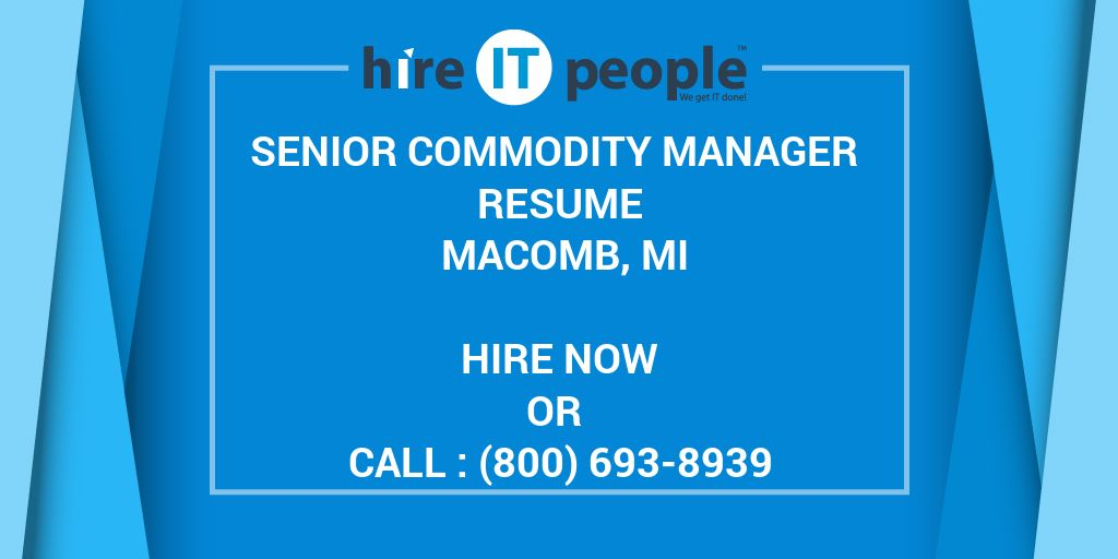 Senior Commodity Manager Resume Macomb, MI - Hire IT People - We get ...