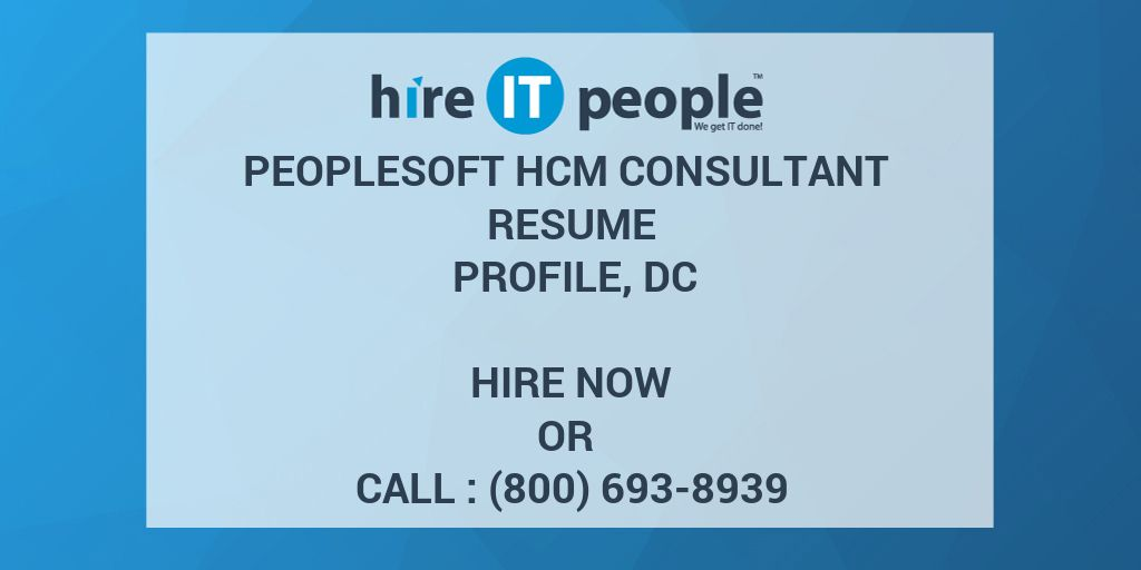 peoplesoft hcm consultant resume profile dc hire it people we get it done - People Soft Consultant Resume