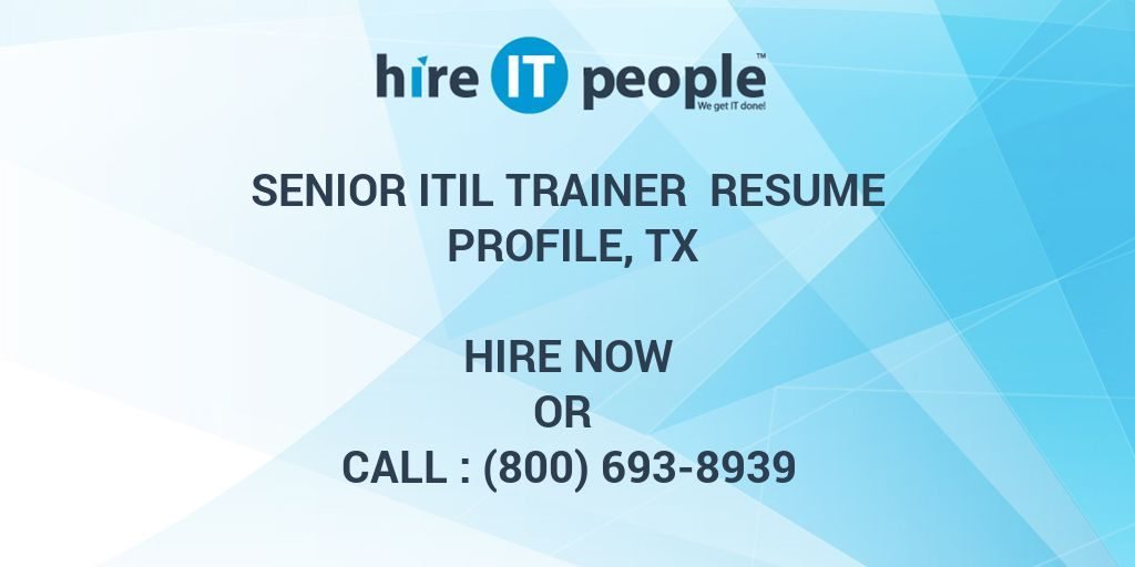 Senior ITIL Trainer Resume Profile, TX - Hire IT People - We get IT done