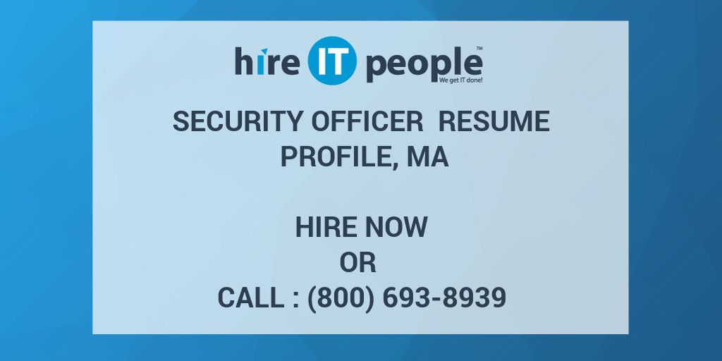 Security Officer Resume Profile, MA - Hire IT People - We get IT done