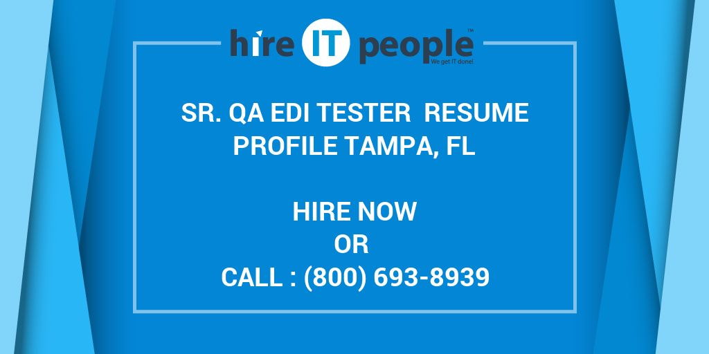 Sr  QA EDI Tester Resume Profile Tampa, FL - Hire IT People - We get