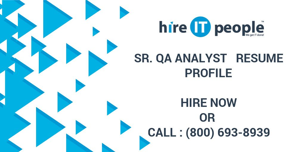 Sr  QA Analyst Resume Profile - Hire IT People - We get IT done