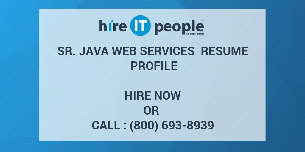 Sr. Java Web Services Resume Profile - Hire IT People - We get IT done