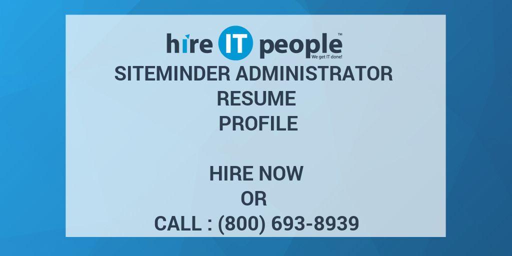 siteminder administrator resume profile hire it people we get it