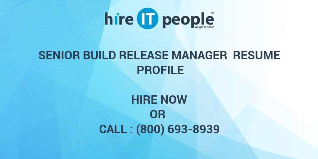 senior build release manager resume profile hire it people we