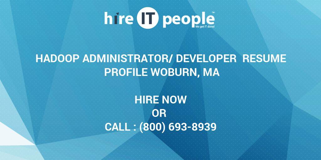 hadoop administratordeveloper resume profile woburn ma hire it people we get it done