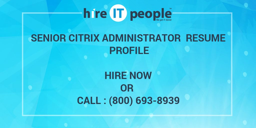 Senior Citrix Administrator Resume Profile - Hire IT People