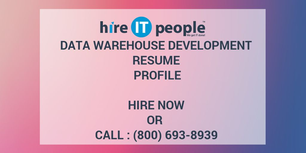Data Warehouse development Resume Profile - Hire IT People - We get