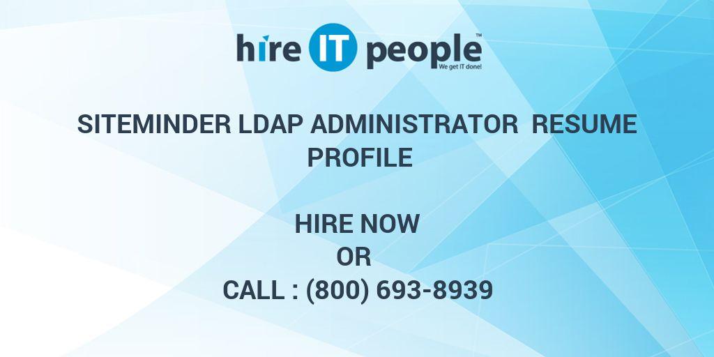 siteminder ldap administrator resume profile hire it people we
