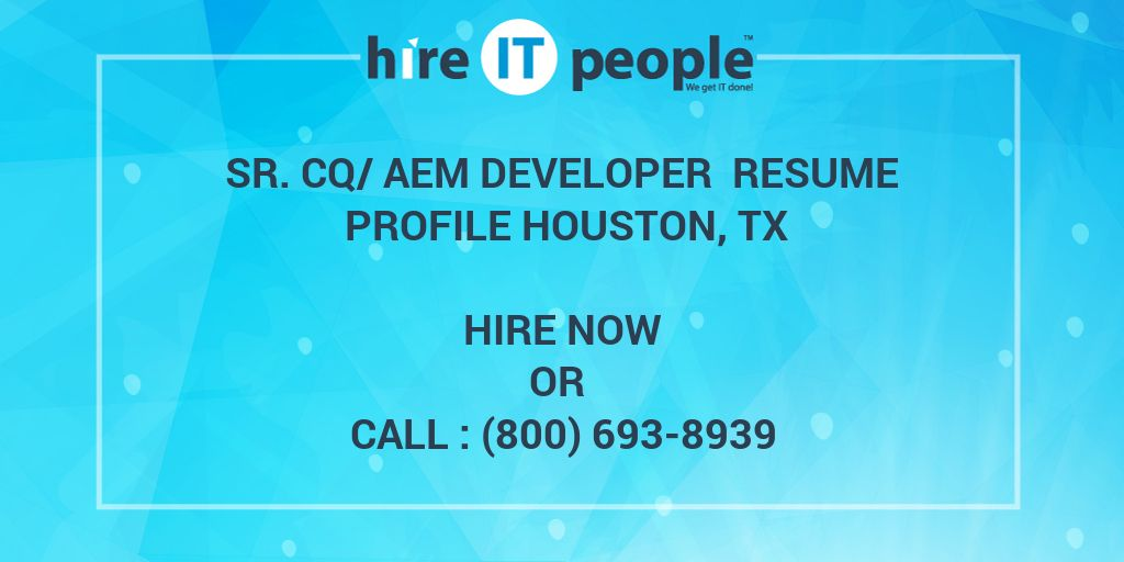 Sr Cq Aem Developer Resume Profile Houston Tx Hire It People